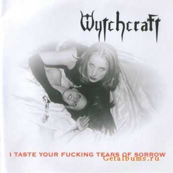 Wytchcraft - I Taste Your Fucking Tears Of Sorrow (2005)