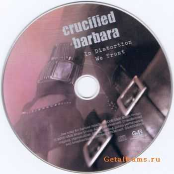 Crucified Barbara - In Distortion We Trust [Special Edition] (2005)