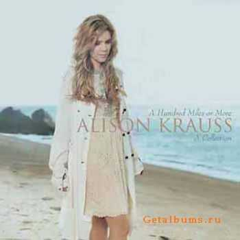 Alison Krauss - A Hundred Miles Or More A Collection (2007) (Lossless)