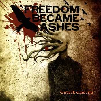 Freedom Became Ashes - Freedom Became Ashes (EP) (2010)