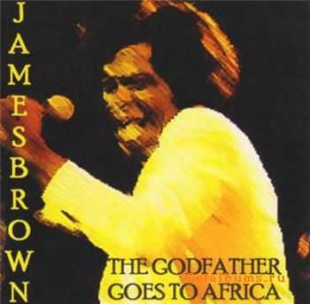 James Brown - The Godfather Goes To Africa (1974) (Bootleg)