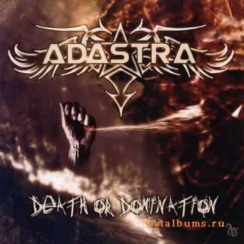 Adastra - Death Or Domination (2008) (Lossless) + MP3