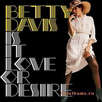 Betty Davis - Is It Love Or Desire (2009)