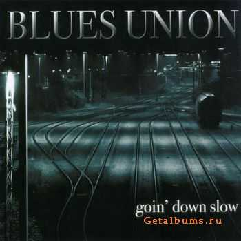 Blues Union - Goin' Down Slow (2007) (Lossless + MP3)