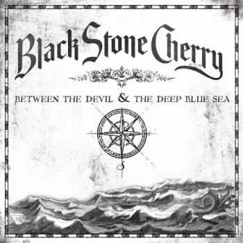 Black Stone Cherry - Between The Devil And The Deep Blue Sea (Special Edition) (2011)