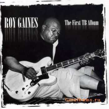 Roy Gaines - The First TB Album (2003)