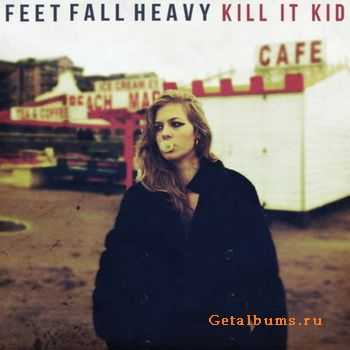 Kill It Kid - Feet Fall Heavy (2011)