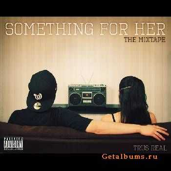 Trus Real - Something For Her (2011)