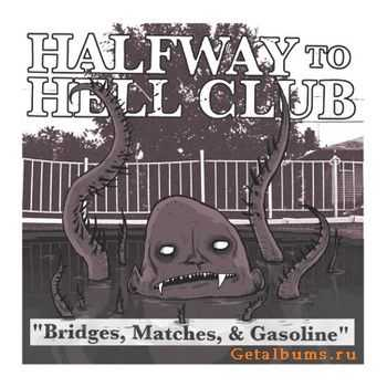 Halfway To Hell Club - Bridges Matches And Gasoline (2011)