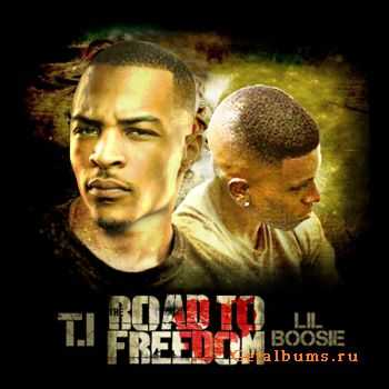 T.I & Lil Boosie - The Road To Freedom (2011)
