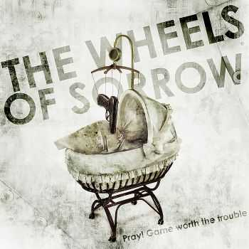 The Wheels Of Sorrow - Pray! Game Worth The Trouble (Single) (2011)