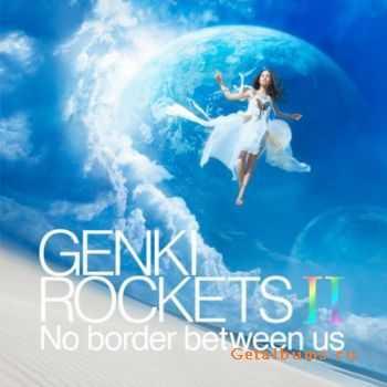 Genki Rockets – II – No Border Between Us (2011)