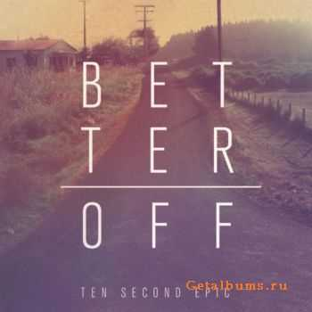 Ten Second Epic - Better Off (2011)