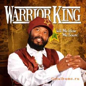 Warrior King - Tell Me How Me Sound (2011)