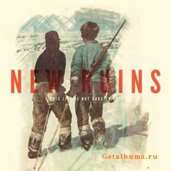 New Ruins � This Life Is Not Ours to Keep (2011)