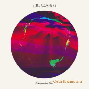 Still Corners - Creatures of an Hour (2011)