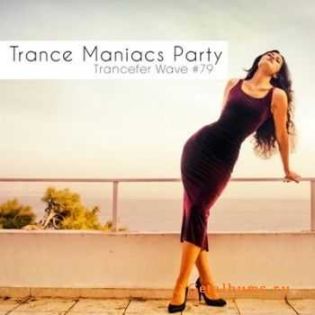 Trance Maniacs Party: Trancefer Wave #79 (2011)