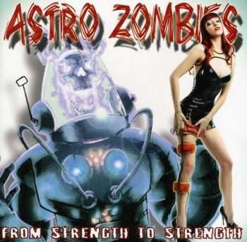 Astro Zombies - From Strength To Strength (2011)