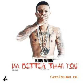 Bow Wow - Im Better Than You (2011)