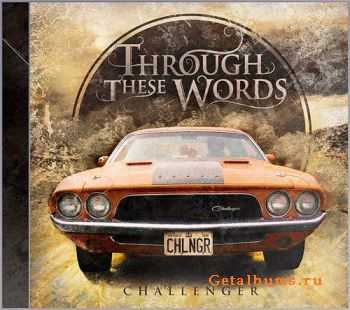 Through These Words - Challenger (2011)