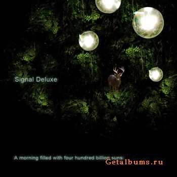 Signal Deluxe � A Morning Filled With Four Hundred Billion Suns (2011)