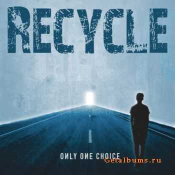 Recycle - Only One Choice (2011)