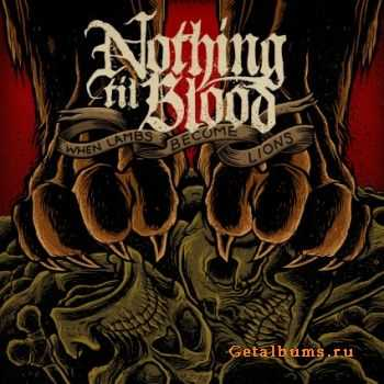 Nothing Til Blood - When Lambs Become Lions (2011)