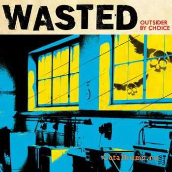 Wasted – Outsider By Choice (2011)