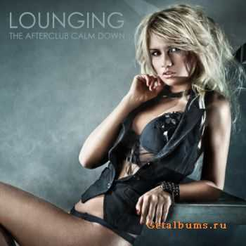 VA - Lounging:The Afterclub Calm Down Edition (2011)