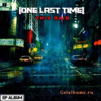 One Last Time - This Rain [EP] (2011)