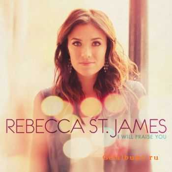 Rebecca St. James - I Will Praise You (2011)