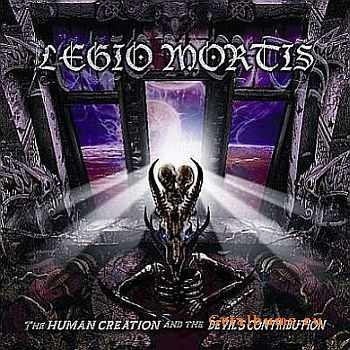 Legio Mortis - The Human Creation And The Devil's Contribution 2011