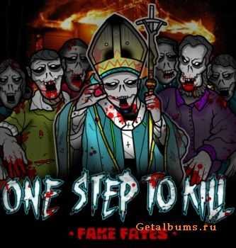 One Step To Kill - Fake Fates [EP] (2011)