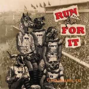 Run For It - No You Ain't, We Is (2011)