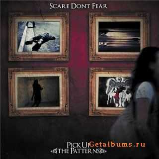 Scare Don't Fear - Pick Up The Patterns (2009)