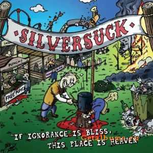 Silversuck - If Ignorance Is Bliss, This Place Is Heaven (2011)