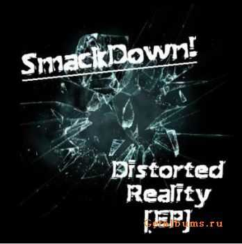 SmackDown! - Distorted Reality [EP] (2011)