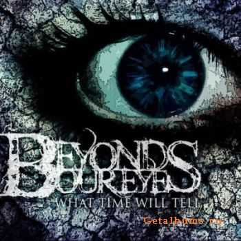 Beyond Our Eyes - What Time Will Tell (2011)