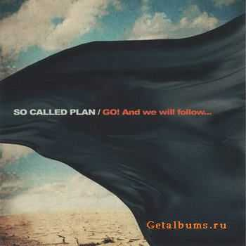 So Called Plan - GO! And We Will Follow.. (2011)