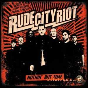 Rude City Riot - Nothin' But Time (2011)