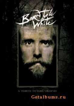 VA - Born To Be White - A Tribute To Varg Vikernes (2010)