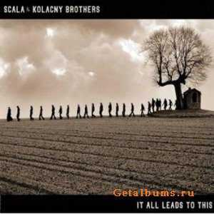 "Scala And Kolacny Brothers - ""It All Leads To This"" (2CD-Limited Edition) (2006)"