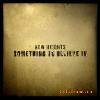 New Heights - Something To Believe In (2011)