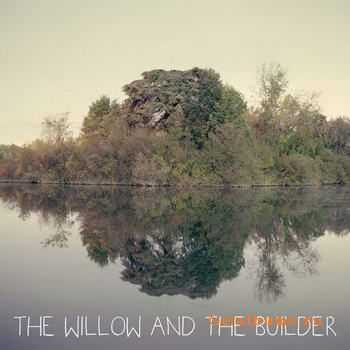 The Willow And The Builder - The Willow And The Builder (2011)