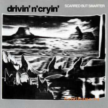 Drivin 'N' Cryin' - Scarred But Smarter (1986)