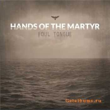 Hands of The Martyr - Foul Tongue (2011)