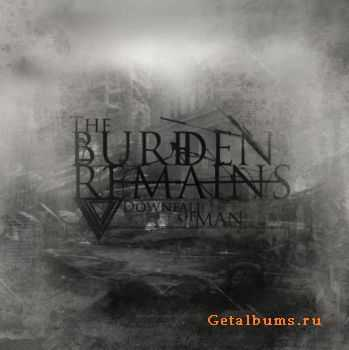 The Burden Remains - Downfall Of Man (2011)