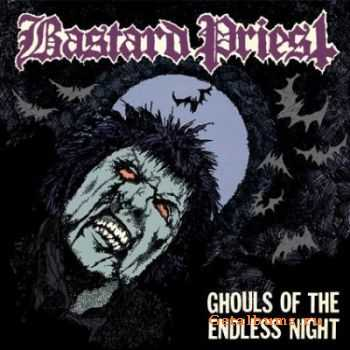 Bastard Priest - Ghouls of the Endless Night (2011)
