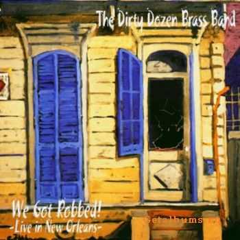 Dirty Dozen Brass Band - We Got Robbed! (2004)