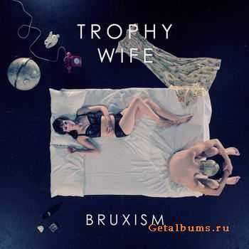 Trophy Wife - Bruxism [EP] (2011)